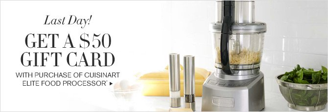 Last Day! GET A $50 GIFT CARD WITH PURCHASE OF CUISINART ELITE FOOD PROCESSOR*