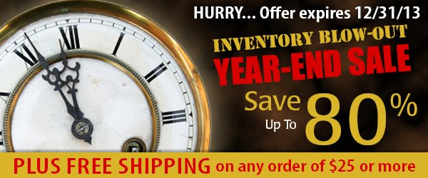 Year-End Inventory Blowout Sale. Save up to 80% PLUS Free Shipping on orders over $25