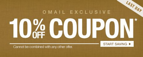 Omail 10% off Coupon* - Cannot be combined with any other offer. - Start Saving