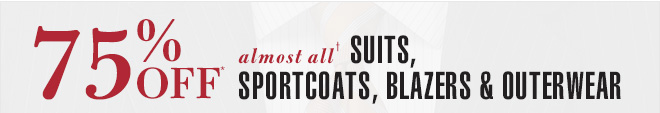 75% Off* Suits, Sportcoats, Blazers & Outerwear