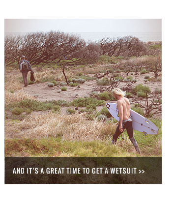 And it's a great time to get a wetsuit
