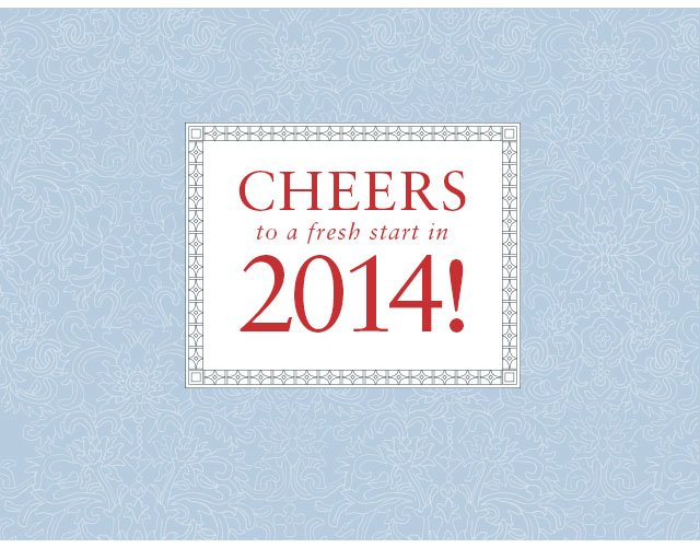CHEERS to a fresh start in 2014!