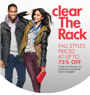 clear The Rack - FALL STYLES PRICED AT UP TO 75% OFF - Prices are marked, no additional reductions taken at register.
