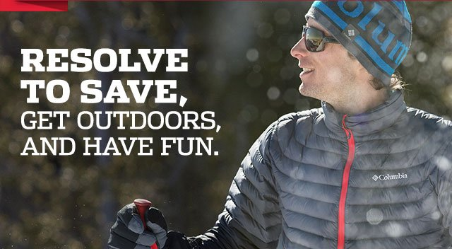 RESOLVE TO SAVE, GET OUTDOORS, AND HAVE FUN.