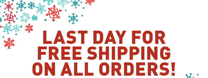 Last day for FREE Shipping On ALL Orders!