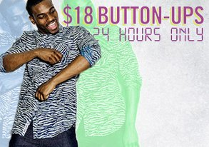 Shop 24 HRS ONLY: $18 Button-Ups