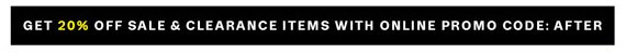 Get 20% off Sale & Clearance Items with online promo code: AFTER