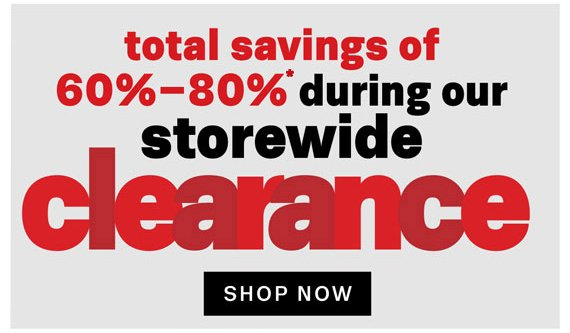 Total savings of 60%-80%* during our storewide clearance.  Shop Now.