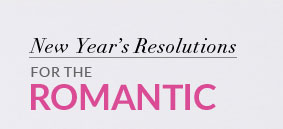New Year's Resolutions - For The Romantic