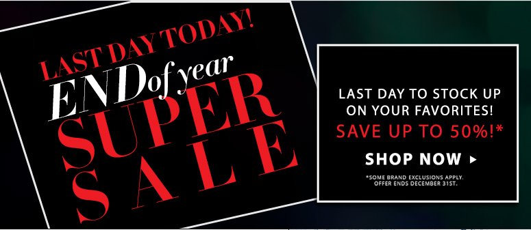 Last Day Today! End of the Year SaleLast day to stock up on your favorites!Shop Now >>