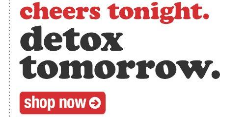 cheers tonight. detox tomorrow.