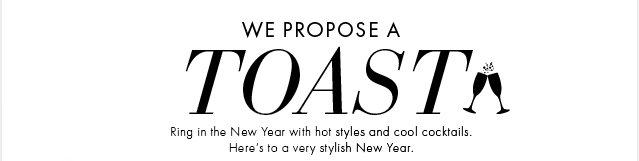 We Propose A Toast! Hot Styles And Cool Cocktails!