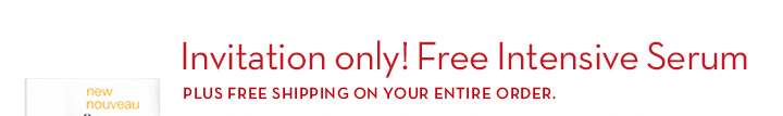 Invitation only! Free Intensive Serum PLUS FREE SHIPPING ON YOUR ENTIRE ORDER.