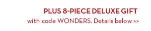PLUS 8-PIECE DELUXE GIFT with code WONDERS. Details below.