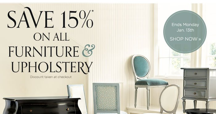 Save 15% on All Furniture & Upholstery. Discount taken at checkout. Ends January 13th
