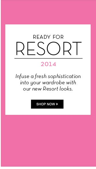 Ready For Resort 2014 - Shop Now