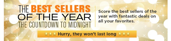 The Countdown to Midnight: Score the best sellers of the year with fantastic deals on all your favorites. Hurry, they won't last long!