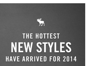 THE HOTTEST  NEW STYLES HAVE ARRIVED FOR 2014