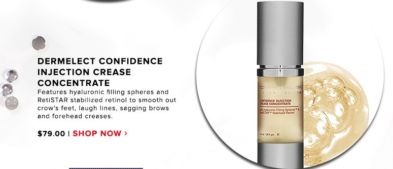 Dermelect Confidence Injection Crease Concentrate Features hyaluronic filling spheres and RetiSTAR stabilized retinol to smooth out crow's feet, laugh lines, sagging brows and forehead creases.$79Shop Now>>