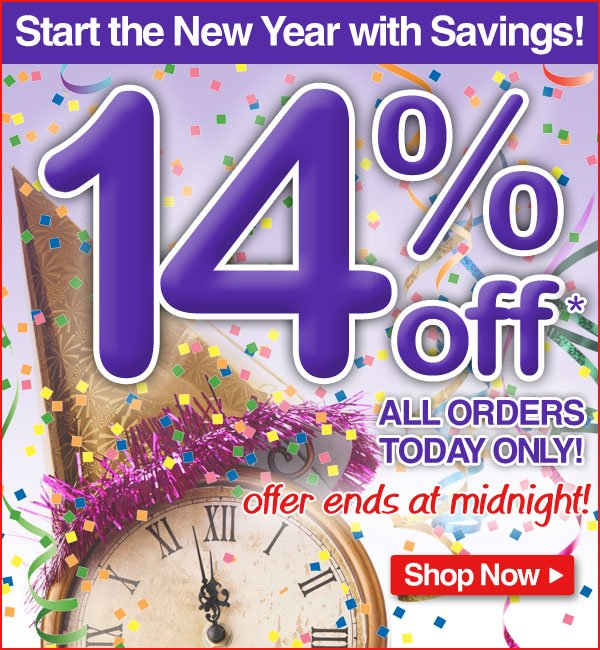 Start the New Year with Savings! - 14% off* all orders! - Today only - Offer ends tonight at Midnight EST.