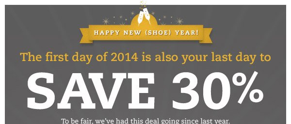 Happy New (Shoe) Year! The first day of 2014 is also your last day to SAVE 30%