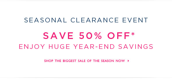 Save 50% off. Enjoy huge year-end savings.