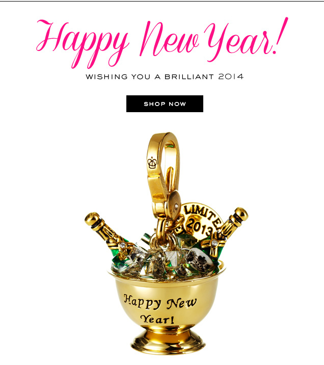 Happy New Year! Wishing you a brilliant 2014. SHOP NOW.