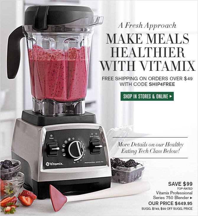 A Fresh Approach - MAKE MEALS HEALTHIER WITH VITAMIX - FREE SHIPPING on orders over $49 with code SHIP4FREE -- SHOP IN STORES & ONLINE -- More Details on our Healthy Eating Tech Class Below!
