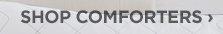 SHOP COMFORTERS ›