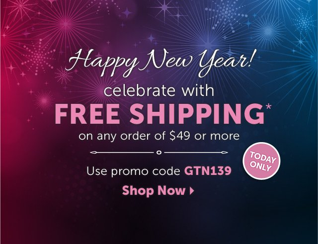 Happy New Year! celebrate with FREE SHIPPING* on any order of $49 or more - Use promo code GTN139 - Shop Now