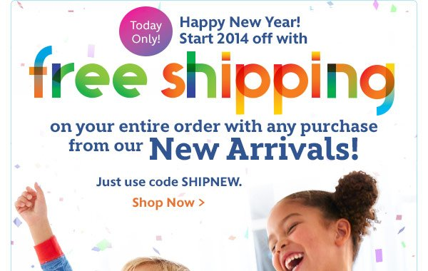 Today only! Happy New Year! Start 2014 off with Free Shipping on your entire order with any purchase from our New Arrivals - Code: SHIPNEW | Shop Now