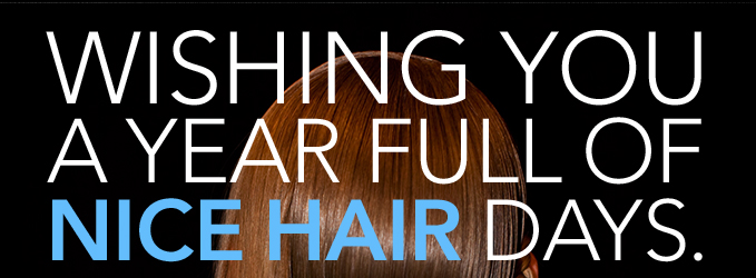 WISHING YOU A YEAR FULL OF NICE HAIR DAYS.