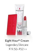 Eight Hour® Cream. Legendary Skincare $19.50-$52.