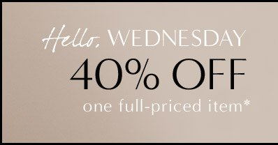 Hello, WEDNESDAY | 40% OFF one full-priced item*