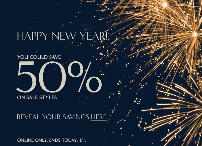 HAPPY NEW YEAR!   YOU COULD SAVE 50% ON SALE STYLES