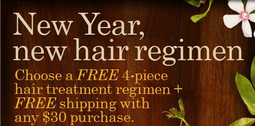New  Year, new hair regimen Choose a FREE 4-piece hair treatment regimen + FREE shipping with any $30 purchase.