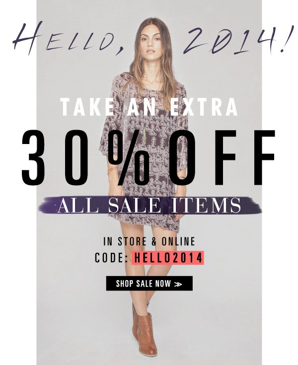 Hello 2014! Take an extra 30% OFF all sale items using code HELLO2014