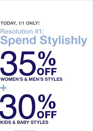 TODAY, 1/1 ONLY! Resolution #1: Spend Stylishly | 35% OFF WOMEN'S & MEN'S STYLES + 30% OFF KIDS & BABY STYLES