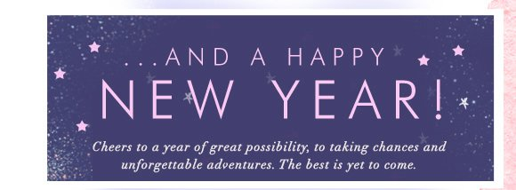... And a Happy New Year! Cheers to a year of great possibility, to taking chances and unforgettable adventures! The best is yet to come! It's out with the old and in with the new. Kick old habits and hit refresh with our 2014 style resolutions!