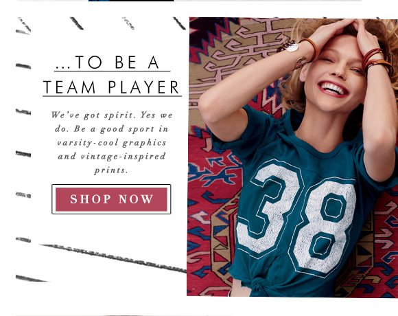 This year, I promise to... Be a Team Player! We've got spirit, yes we do! Be a good sport in varsity-cool graphics and vintage-inspired prints. Shop now...