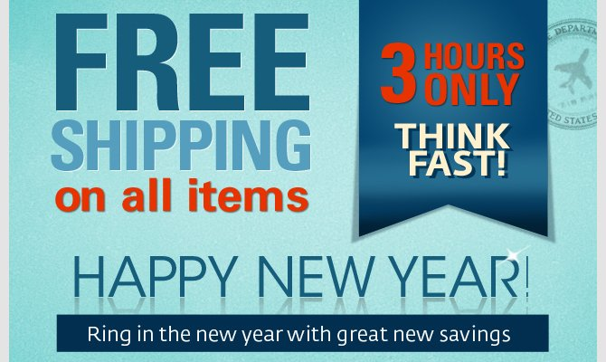Happy New Year! Ring in the new year with great new savings – and enjoy Free Shipping for the next 3 hours!