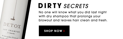 DIRTY SECRETS. No one will know what you did last night with dry shampoo that prolongs your blowout and leaves hair clean and fresh. SHOP NOW.