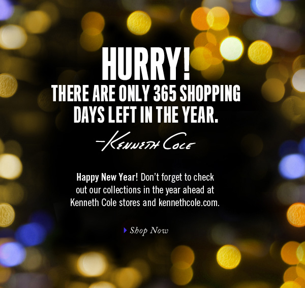 Happy New Year! Don't forget to check out our collections in the year ahead at Kenneth Cole stores and kennethcole.com.›SHOP NOW