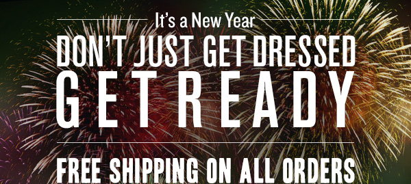 It's a New Year - Don't just get dressed, Get Ready - Free shipping on all orders