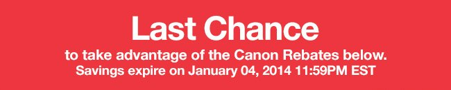 Last Chance to take advantage of Canon Rebates