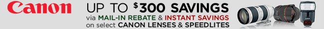 Up to $300 Savings on select Canon Lenses & Speedlites