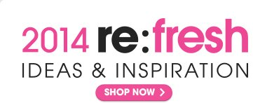 2014 re: fresh IDEAS & INSPIRATION - SHOP NOW