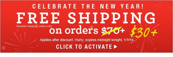 Happy New Year! TODAY ONLY, Free Standard Shipping on orders $30 or more!