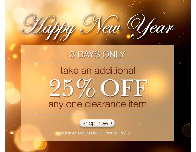 3 DAYS ONLY: Take An Additional 25% Off Any One Clearance Item