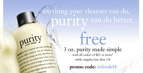 anything your cleanser can do, purity can do better. free 3 oz. purity made simple with all orders of $65 or more* while supplies last thru 1/8 promo code: refresh14